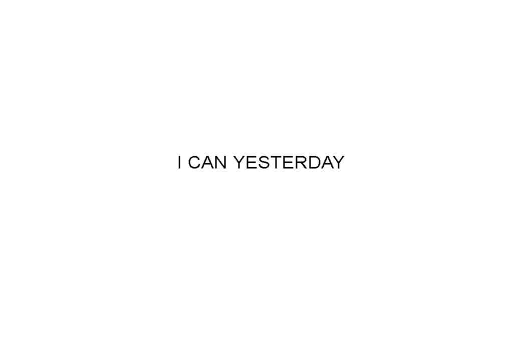 I can yesterday