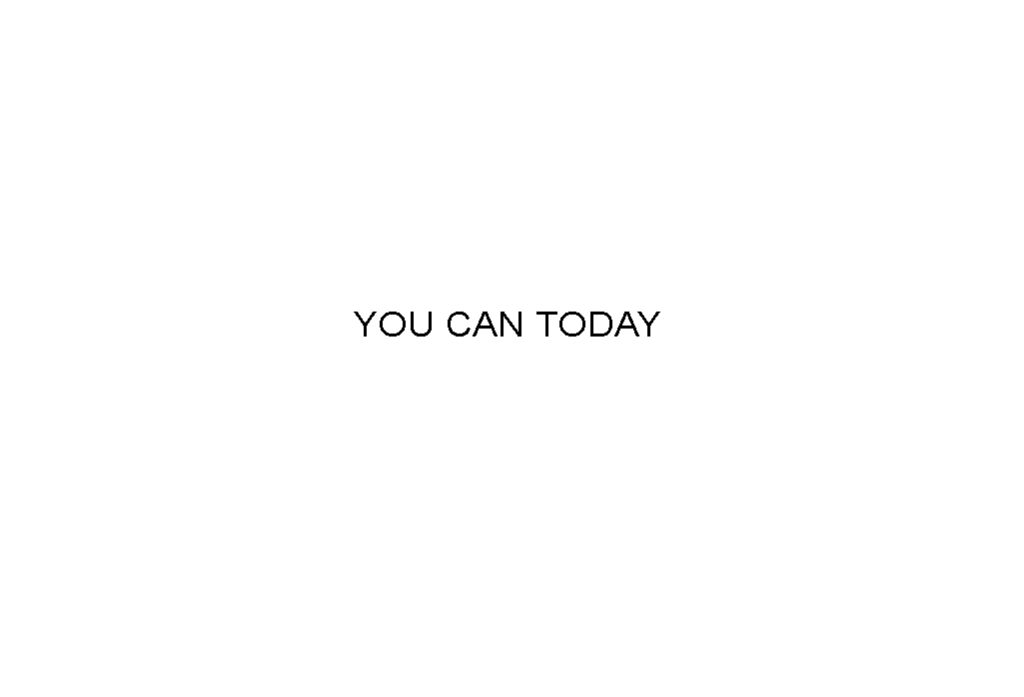 you can today